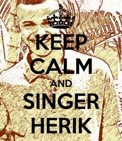 Poster: KEEP CALM AND SINGER HERIK