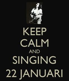 Poster: KEEP CALM AND SINGING 22 JANUARI
