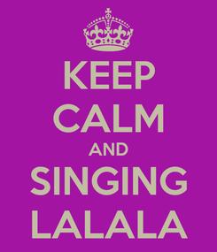 Poster: KEEP CALM AND SINGING LALALA