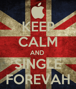 Poster: KEEP CALM AND  SINGLE FOREVAH