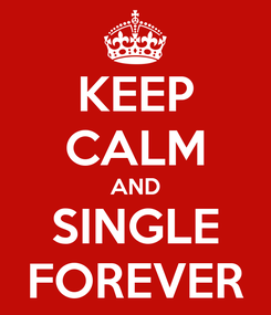 Poster: KEEP CALM AND SINGLE FOREVER