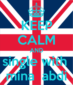 Poster: KEEP CALM AND single with  mina  abdi