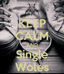 Poster: KEEP CALM AND Single Woles