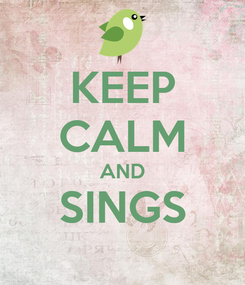 Poster: KEEP CALM AND SINGS