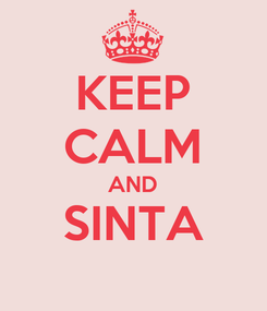 Poster: KEEP CALM AND SINTA