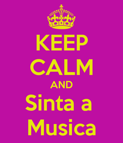 Poster: KEEP CALM AND Sinta a  Musica