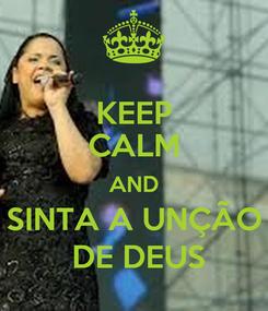 Poster: KEEP CALM AND SINTA A UNÇÃO  DE DEUS