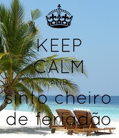 Poster: KEEP CALM AND sinto cheiro de feriadão