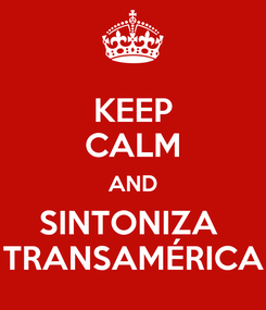 Poster: KEEP CALM AND SINTONIZA  TRANSAMÉRICA