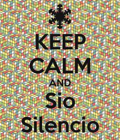 Poster: KEEP CALM AND Sio Silencio