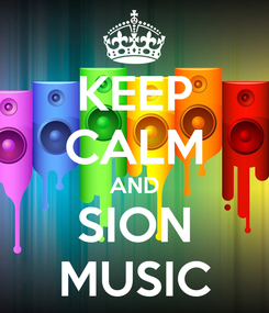 Poster: KEEP CALM AND SION MUSIC