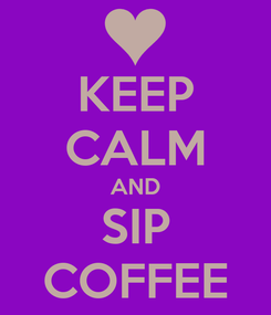 Poster: KEEP CALM AND SIP COFFEE