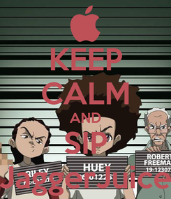 Poster: KEEP CALM AND SIP JaggerJuice