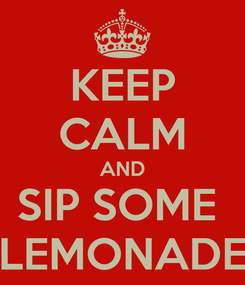Poster: KEEP CALM AND SIP SOME  LEMONADE
