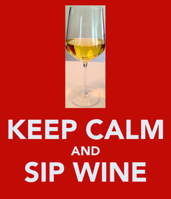 Poster:  KEEP CALM AND SIP WINE
