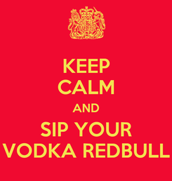 Poster: KEEP CALM AND SIP YOUR VODKA REDBULL