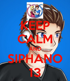 Poster: KEEP CALM AND SIPHANO 13