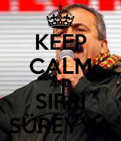 Poster: KEEP CALM AND SIRRI SÜREYYA