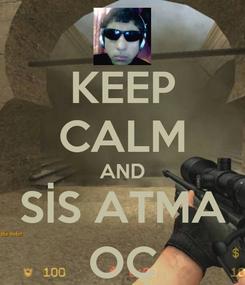 Poster: KEEP CALM AND SİS ATMA OÇ
