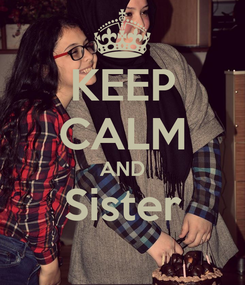 Poster: KEEP CALM AND Sister