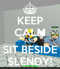 Poster: KEEP CALM AND SIT BESIDE SLENDY!