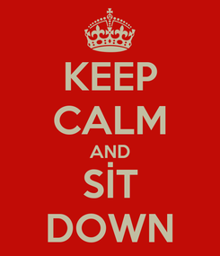 Poster: KEEP CALM AND SİT DOWN