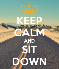 Poster: KEEP CALM AND SIT DOWN