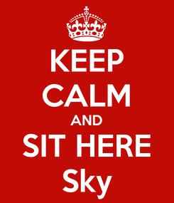 Poster: KEEP CALM AND SIT HERE Sky