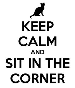 Poster: KEEP CALM AND SIT IN THE CORNER