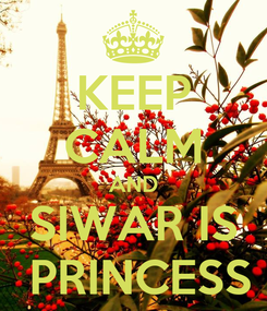 Poster: KEEP CALM AND SIWAR IS  PRINCESS
