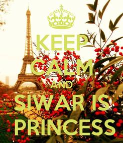 Poster: KEEP CALM AND SIWAR IS  PRINCESS