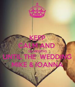 Poster: KEEP CALM AND  SIX MONTHS UNTIL THE  WEDDING MIKE & IOANNA