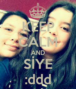 Poster: KEEP CALM AND SİYE :ddd