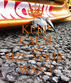 Poster: KEEP CALM AND SIZE YOUR  WAY !