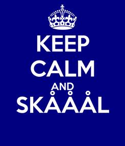 Poster: KEEP CALM AND SKÅÅÅL
