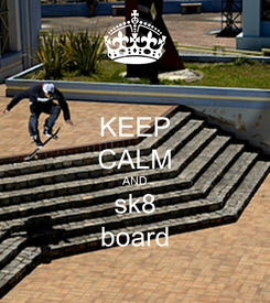 Poster: KEEP CALM AND sk8 board