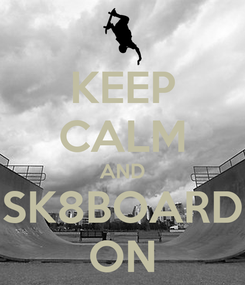 Poster: KEEP CALM AND SK8BOARD ON