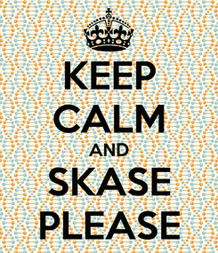 Poster: KEEP CALM AND SKASE PLEASE