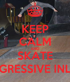 Poster: KEEP CALM AND SKATE AGGRESSIVE INLINE