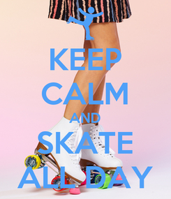 Poster: KEEP CALM AND SKATE ALL DAY