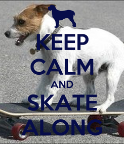 Poster: KEEP CALM AND SKATE ALONG