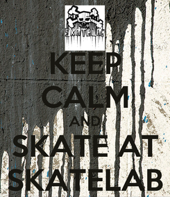 Poster: KEEP CALM AND SKATE AT SKATELAB