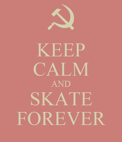 Poster: KEEP CALM AND SKATE FOREVER