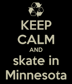Poster: KEEP CALM AND skate in Minnesota