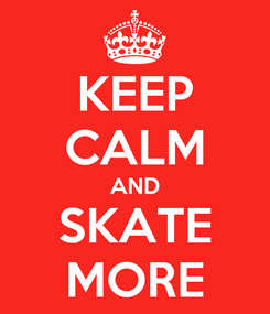 Poster: KEEP CALM AND SKATE MORE