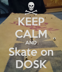 Poster: KEEP CALM AND Skate on DOSK