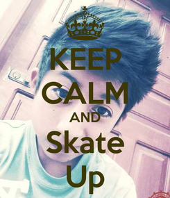 Poster: KEEP CALM AND Skate Up