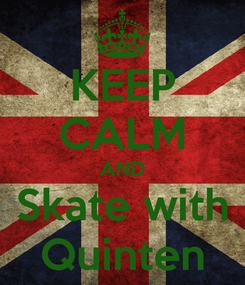 Poster: KEEP CALM AND Skate with Quinten