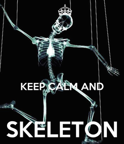 Poster:   KEEP CALM AND  SKELETON