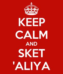 Poster: KEEP CALM AND SKET 'ALIYA
